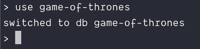 Switch to a database named game-of-thrones.